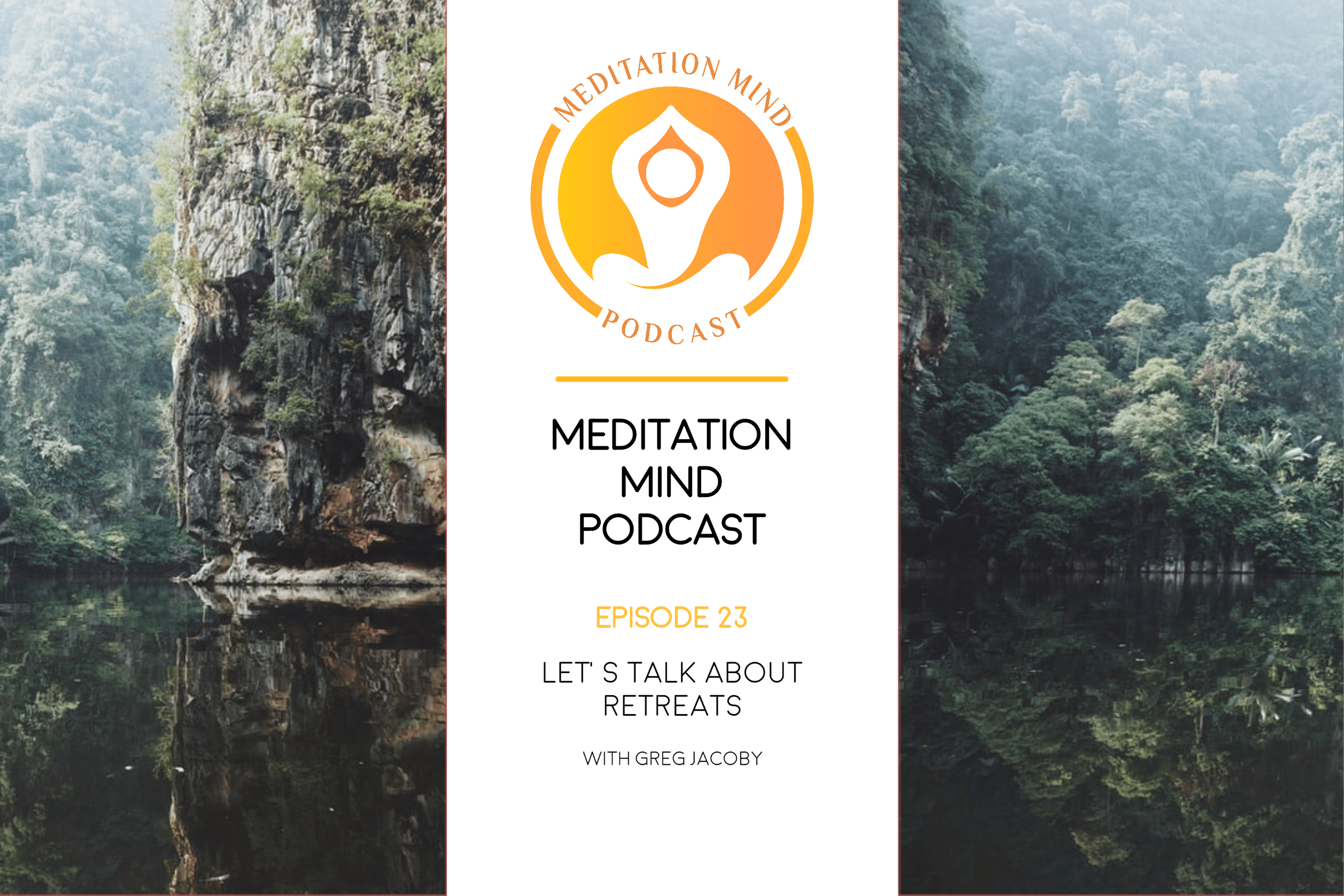 Meditation Mind Podcast talking about Meditation retreats